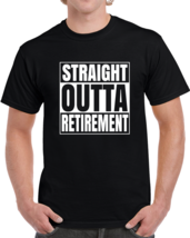 Straight Outta Retirement Old Age Retired Mens Hip Hop Compton T Shirt - $19.99