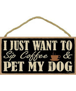 """I Just Want to Drink Sip Coffee and Pet My Dog Sign Plaque Dog 10"""" x 5"""" ... - $10.95"""
