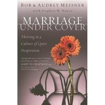 Marriage Undercover: Thriving in a Culture of Quiet Desperation Bob Meis... - $12.87