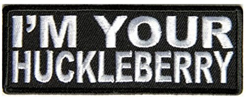 I'm Your Huckleberry Embroidered Iron On Patch - 4x1.5 inch