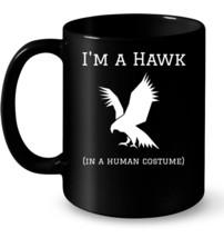 Funny Hawk Im a Hawk in a Human Costume Ceramic Mug - $13.99+