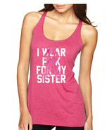 Women's Tank Top I Wear Pink For My Sister October Awareness - $19.94
