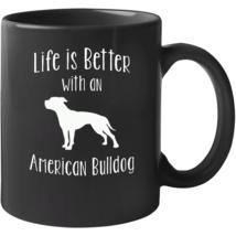 Life Is Better With An American Bulldog Mug - $22.99