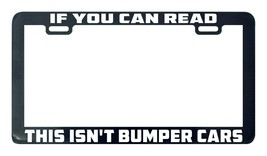 If You Can Read This Isn't Bumper Cars license plate frame tag holder - $5.99