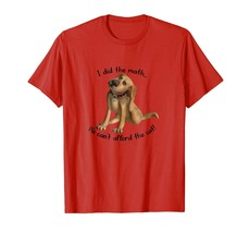 New Style - I Did The Math We Can't Afford Funny Dog Men - $19.95+