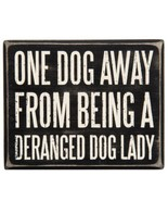 "One Dog Away from Being Deranged Dog Lady Box Sign Primitives Kathy 5""x4"" - $12.95"