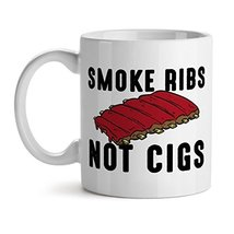 Smoke Ribs Not Cigs Food Lover Quote - Mad Over Mugs - Inspirational Unique Popu - $19.55