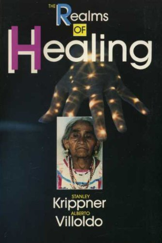 The Realms of Healing Stanley Krippner; Alberto Villoldo and Evan Harris Walker