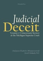 Judicial Deceit: Tyranny and Unnecessary Secrecy at the Michigan Supreme... - $151.43