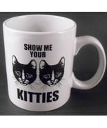 Show Me Your Kitties Large Black & White Coffee Cup Mug Humorous Gift Funny - $19.79