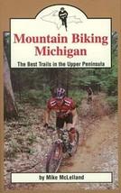Mountain Biking Michigan: The Best Trails in the Upper Peninsula (Mountain Bikin