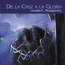 De la Cruz a la Gloria - CD by Lourdes C. Montgomery