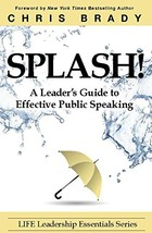 Splash: A Leader's Guide to Effective Public Speaking Brady, Chris image 1