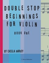 Double Stop Beginnings for the Violin, Book One [Paperback] Harvey, Cassia - $7.90