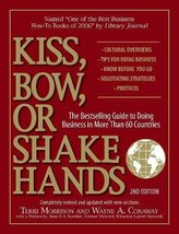 Kiss, Bow, Or Shake Hands: The Bestselling Guide to Doing Business in Mo... - $7.49