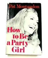 How to Be a Party Girl [Jan 01, 1968] Pat Montandon; Rudolf E. Noble and... - $11.81