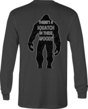 Long Sleeve Tshirt Sasquatch - There's a SQUATCH in These Woods Bigfoot ... - $19.77+