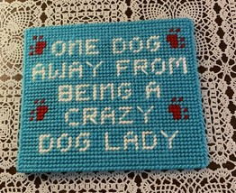 Brand New Needlepoint Sign One Dog Away From Crazy Dog Lady 4 Dog Rescue... - $10.99