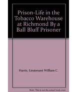 Prison-Life in the Tobacco Warehouse at Richmond By a Ball Bluff Prisone... - $14.85