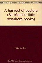A harvest of oysters (Bill Martin's little seashore books) Martin, Bill - $11.87