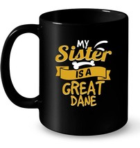 My Sister Is A Great Dane Funny Dog Owner Gift Coffee Mug - $13.99+