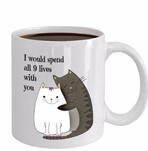I Would Spend All 9 Lives With You Cat Coffee Mug Wife Girlfriend Romantic Gift - $19.50+