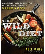 The Wild Diet: Go Beyond Paleo to Burn Fat, Beat Cravings, and Drop 20 P... - $12.97