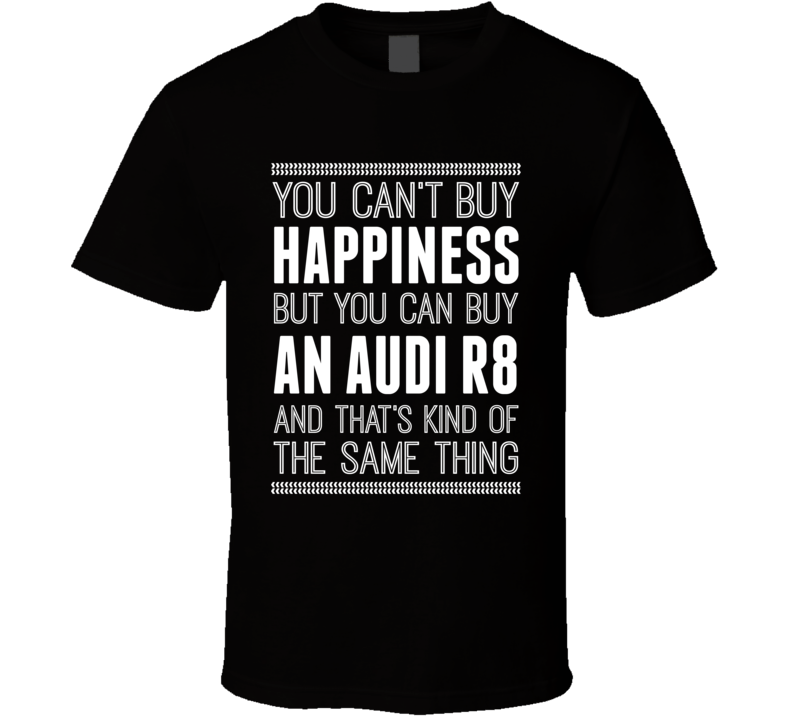 Primary image for Audi R8 Hapiness Car Enthusiast T Shirt