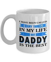 I have been called Many Things in my Life but Daddy is the Best - Father... - $13.95