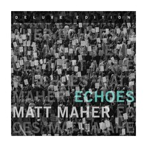 ECHOES - Deluxe CD by Matt Maher