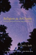 Religion as Art Form: Reclaiming Spirituality without Supernatural Belie... - $15.80