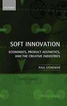 Soft Innovation: Economics, Design, and the Creative Industries [Hardcov... - $39.57
