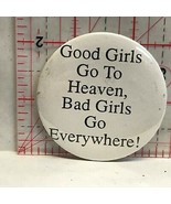 Good Girls Go To Heaven Bad Girls Go Everywhere Button Badge ZF - $4.99