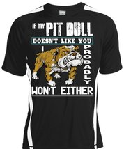 If My Pit Bull Doesn't Like You T Shirt, I Probably Won't Either T Shirt... - $16.99+
