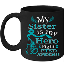 PTSD awareness 11oz coffee mug Teal Ribbon support for my Sister - $15.95