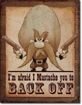 New Yosemite Sam I'm Afraid I Mustache You to Back Off Decorative Metal Tin Sign - $9.41