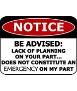 Lack of Planning On Your Part Does Not Constitute an Emergency Funny Sig... - $7.77