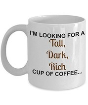 I'm Looking For A Tall, Dark, Rich Cup Of Coffee - Novelty 11oz White Ceramic Fu - $14.84