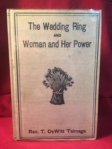 The Wedding Ring and Woman: Her Power and Privileges by Rev. T. DeWitt T... - $122.50