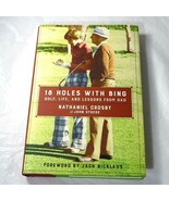 18 Holes with Bing Golf Life and Lessons from Dad by Nathaniel Crosby NEW - $5.93