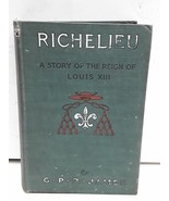 Richelieu A Story of the Reign of Louis XIII - $19.79