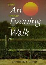 An Evening Walk: Steps Toward Wisdom and Grace [Jul 01, 1999] Curry, Cathleen L.