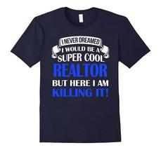 T2HL Tshirt - Never Dreamed I'd Be A Super Cool Realtor Funny T-Shirt Men - $17.95+