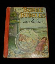 Bobbie Bubbles Hard Cover Book E. Huah Sherwood & Maud Girdley Budlong - $16.99