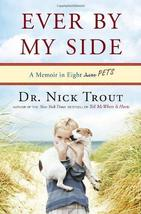 Ever By My Side: A Memoir in Eight [Acts] Pets [Hardcover] [Feb 08, 2011] Trout,