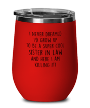Funny Sister in law Wine Glass, I never dreamed I'd grow up to be a COOL,  - $24.95