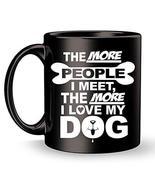 Dog Coffee Mug - The More I Meet People - I Love My Dog - Men Women Love... - $21.73