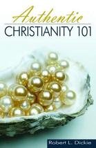 Authentic Christianity 101 [Paperback] Dickie, Robert L