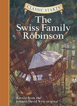 The Swiss Family Robinson (Classic Starts Series) [Hardcover] Wyss, Joha... - $3.96