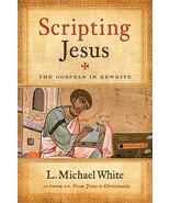 Scripting Jesus: The Gospels in Rewrite by L Michael White, New - $6.90